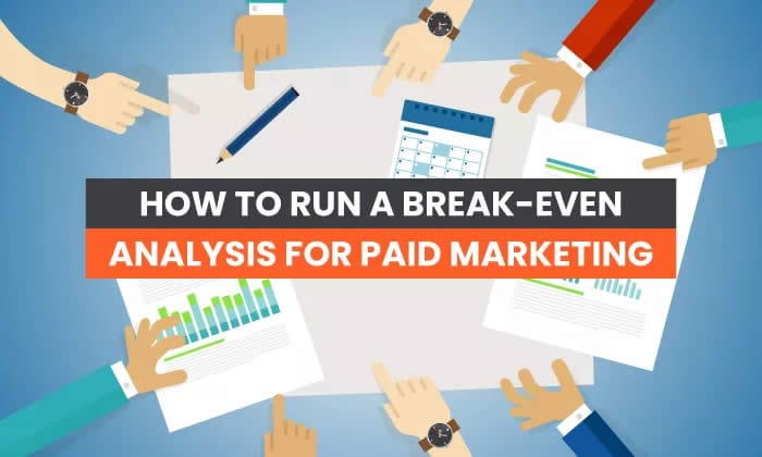 How to Run a Break-Even Analysis for Paid Marketing