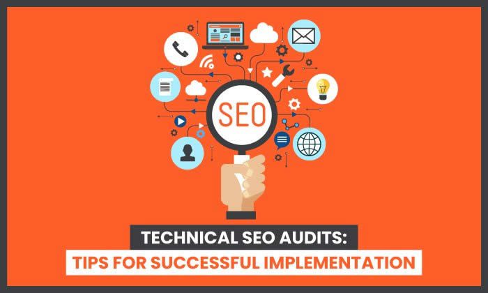 Technical SEO Audits: Tips For Successful Implementation